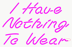 Custom I Have Nothing To Wear Neon Sign