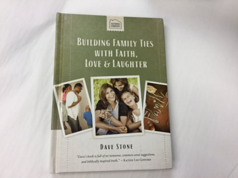 BUILDING FAMILY TIES WITH FAITH, LOVE AND LAUGHTER by Dave Stone