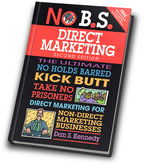 No B.S. Direct Marketing The Ultimate No Holds Barred Kick Butt Take No Prisoners Direct Marketing for Non-Direct Marketing Businesses