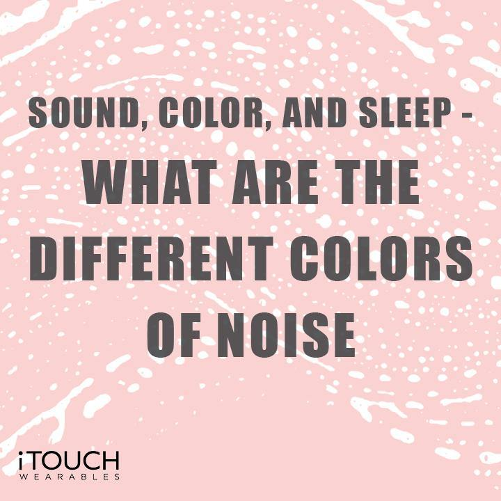 Sound, Color, and Sleep - What Are The Different Colors of Noise