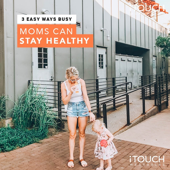 3 Easy Ways Busy Moms Can Stay Healthy