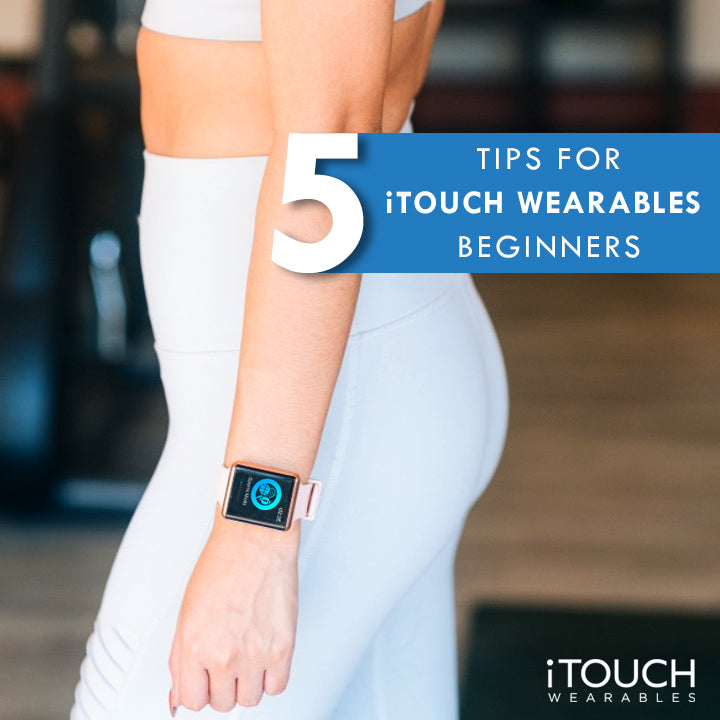 5 Tips for iTouch Wearables Beginners