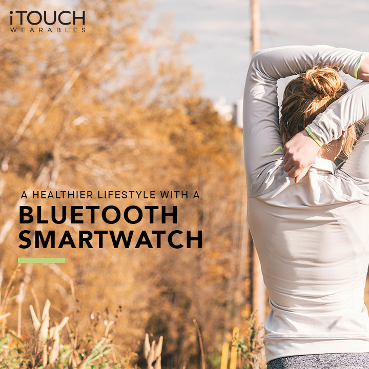 A Healthier Lifestyle with a Bluetooth Smartwatch