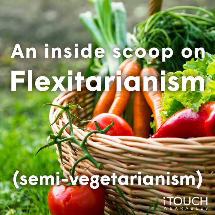 An Inside Scoop on Flexitarianism - (Semi-Vegetarianism)