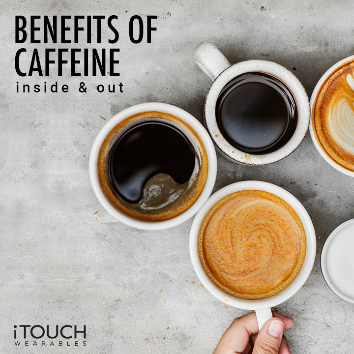Benefits Of Caffeine Inside And Out