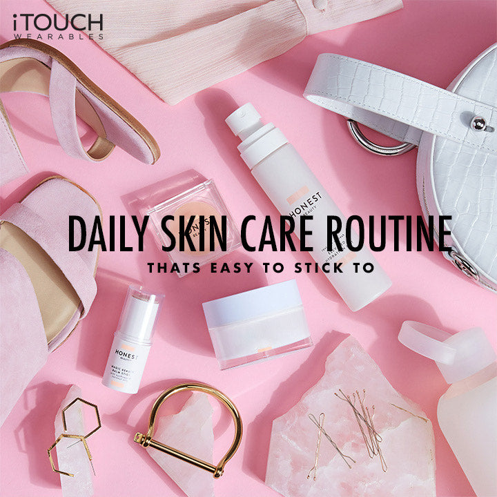 Daily Skin Care Routine That's Easy To Stick To