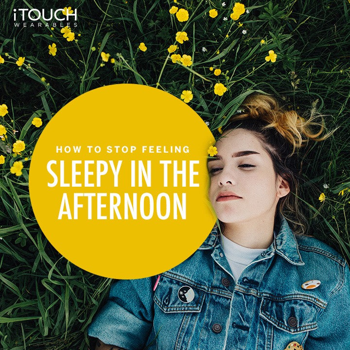 How To Stop Feeling Sleepy In The Afternoon