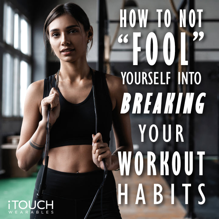 "How To Not ""Fool"" Yourself Into Breaking Your Workout Habits"