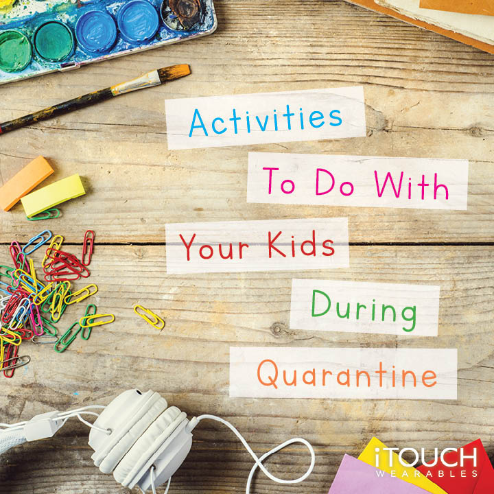 Activities To Do With Your Kids During Quarantine