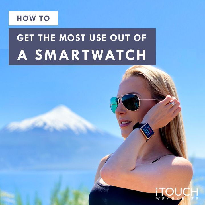 How To Get The Most Use Out Of A Smartwatch