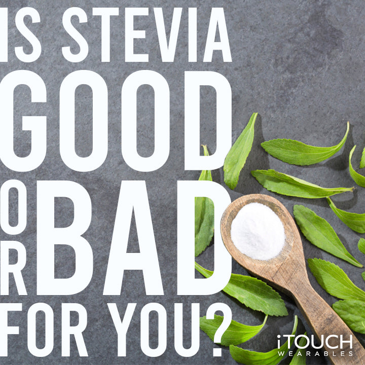 Is Stevia Good or Bad for You?