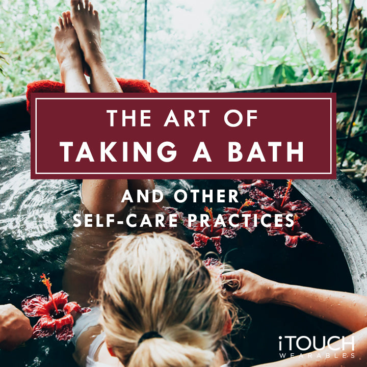 The Art of Taking A Bath and Other Self-Care Practices
