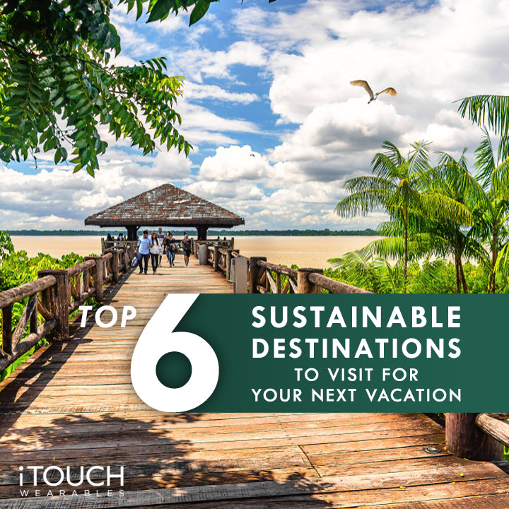 Top Six Sustainable Destinations To Visit For Your Next Vacation