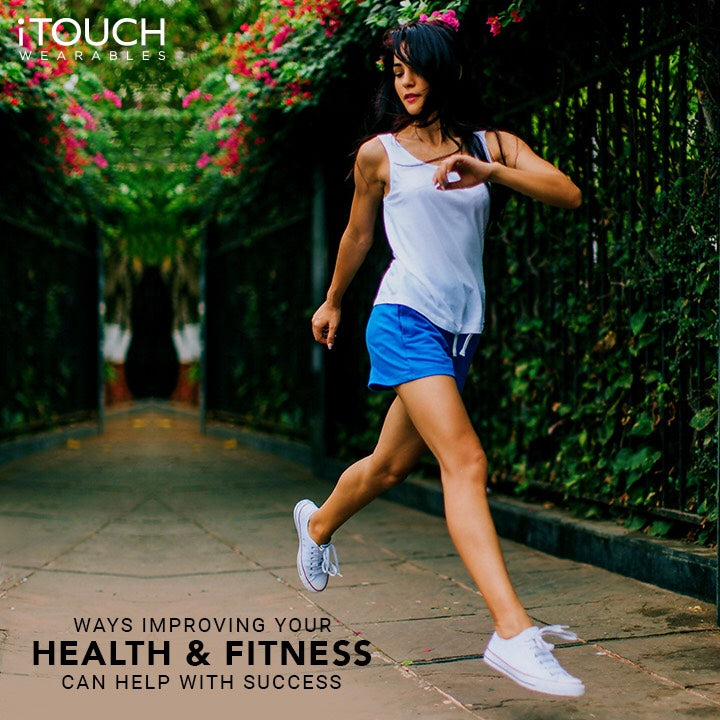 Ways Improving Your Health And Fitness Can Help With Success