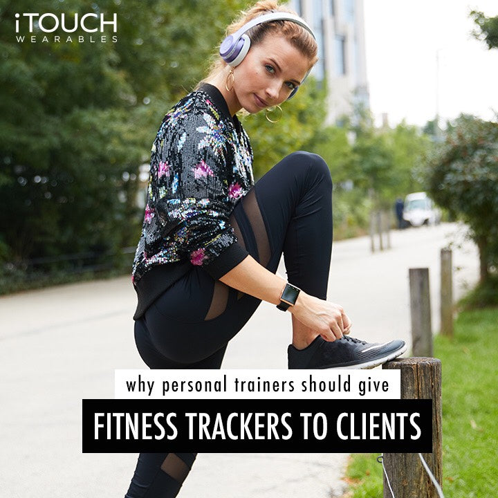 Why Personal Trainers Should Give Fitness Trackers To Clients