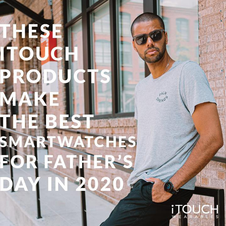 These iTouch Products Make The Best Smartwatches for Father's Day in 2020