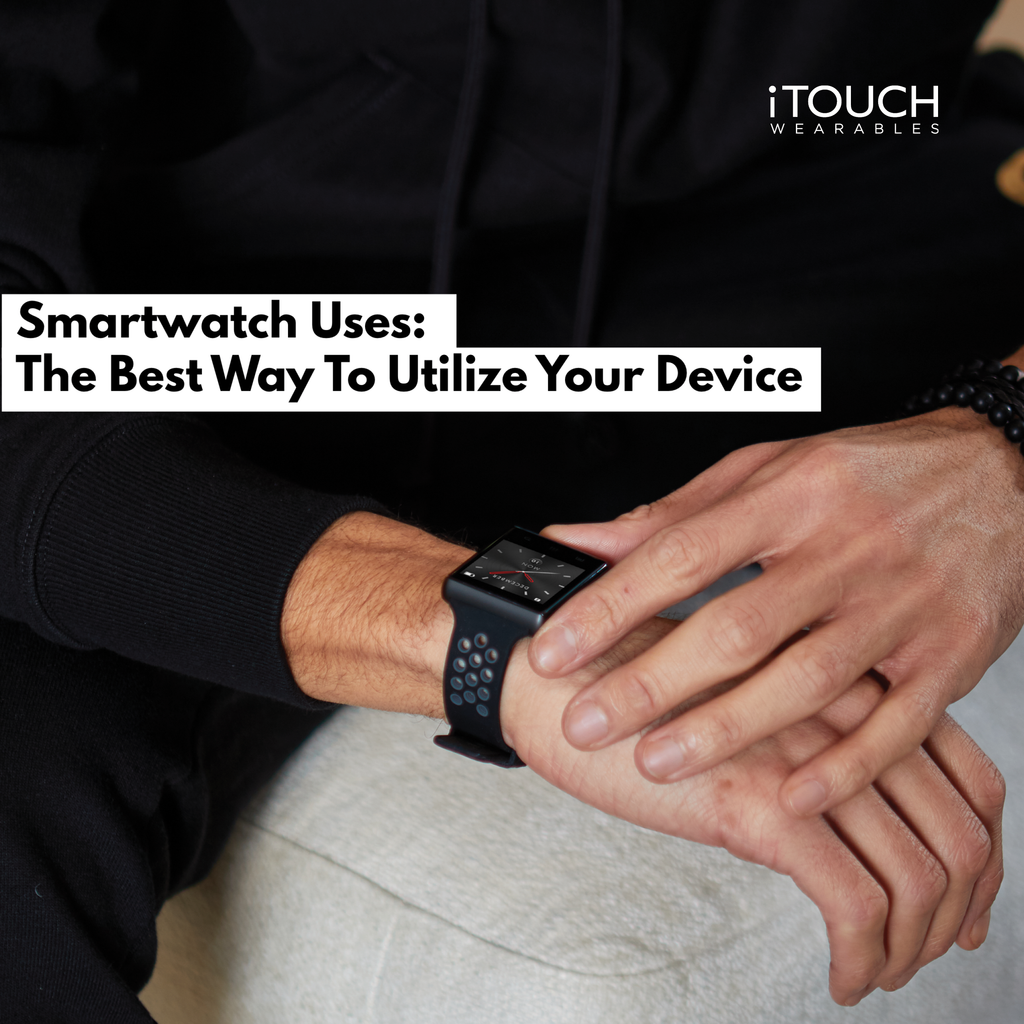 Smartwatch Uses: The Best Way To Utilize Your Device