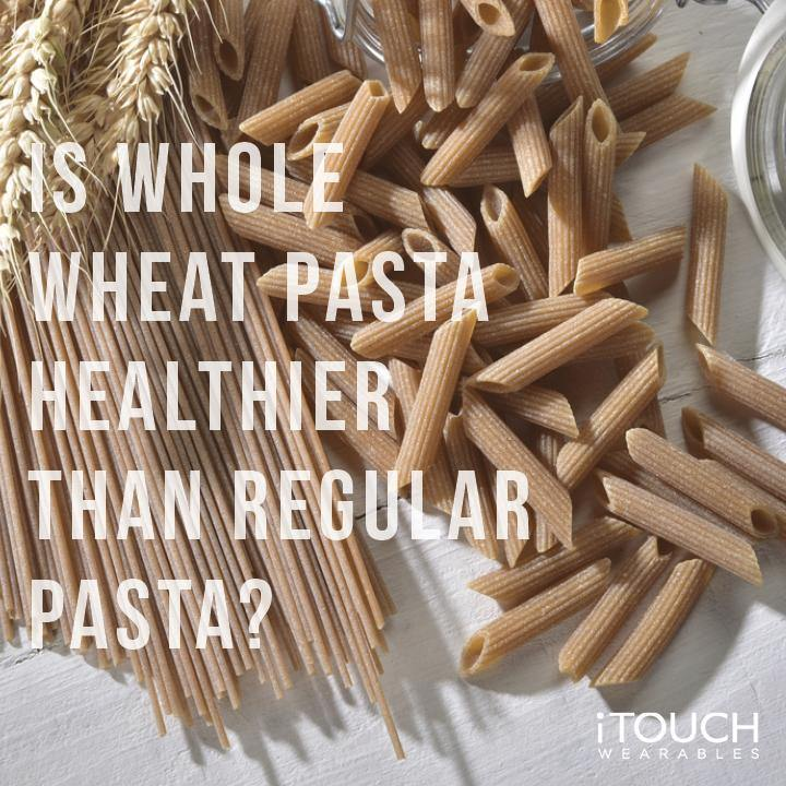 Is Whole Wheat Pasta Healthier Than Regular Pasta?