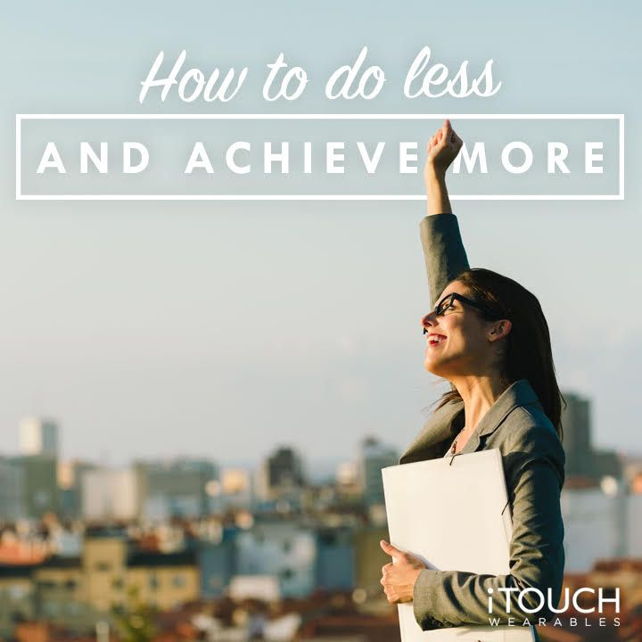How To Do Less And Achieve More