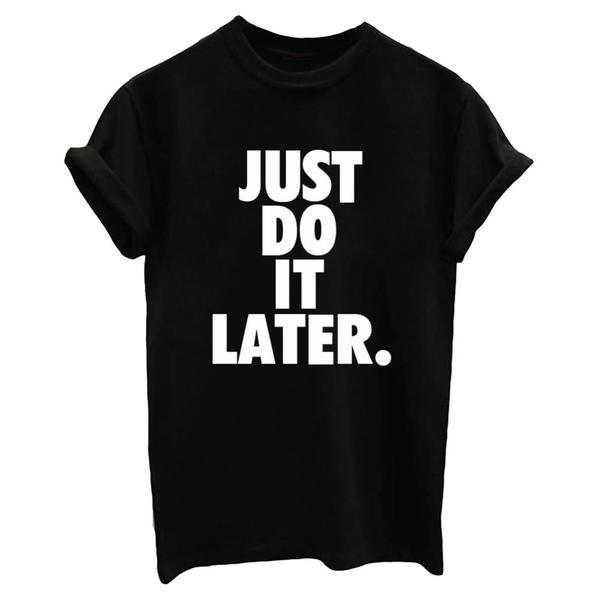 Just Do It Later Graphic T Shirt - Black White or Gray