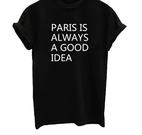 Paris is Always a Good Idea Graphic T Shirt - Black, White or Gray