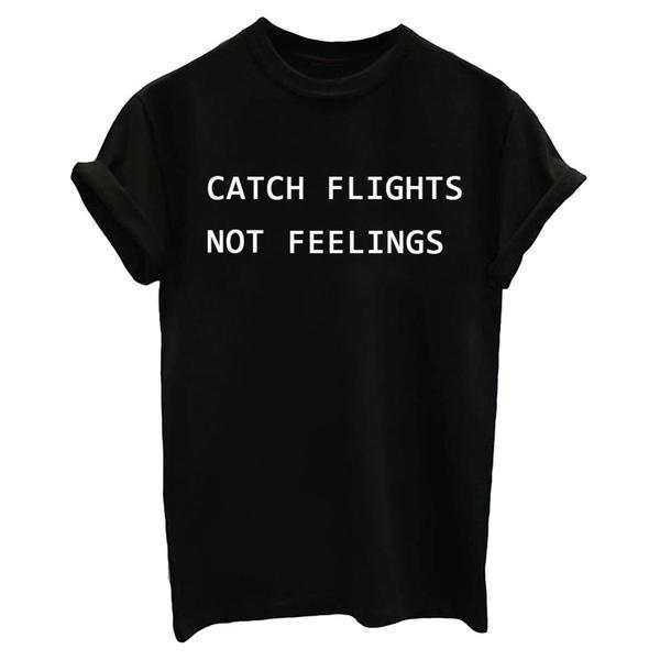 Catch Flights Not Feelings Graphic T Shirt - Black White or Gray
