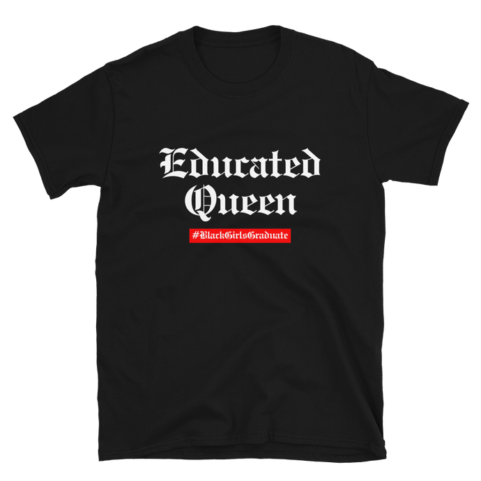 Black Girls Graduate Educated Queen Tee