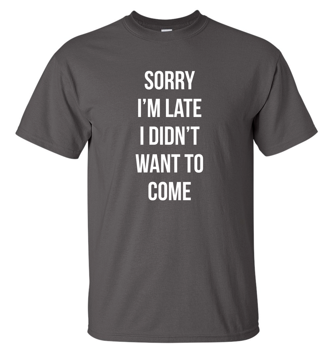 Sorry Im Late T Shirt