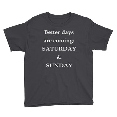 Better Days Are Coming Youth Short Sleeve T-Shirt