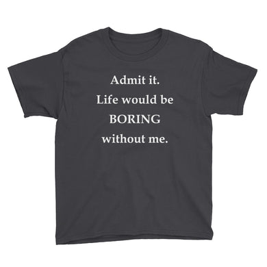 Life Would Be Boring Without Me Youth Short Sleeve T-Shirt