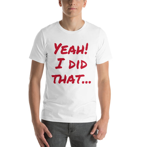 Yeah!  I did that... Short-Sleeve Unisex T-Shirt
