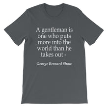 A gentleman is one who puts more into the world than he takes out