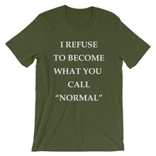 "I refuse to become what you call ""Normal."""