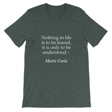 Nothing in life is to be feared t-shirt