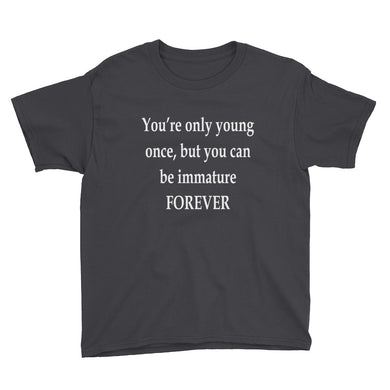 You're Only Young Once Youth Short Sleeve T-Shirt