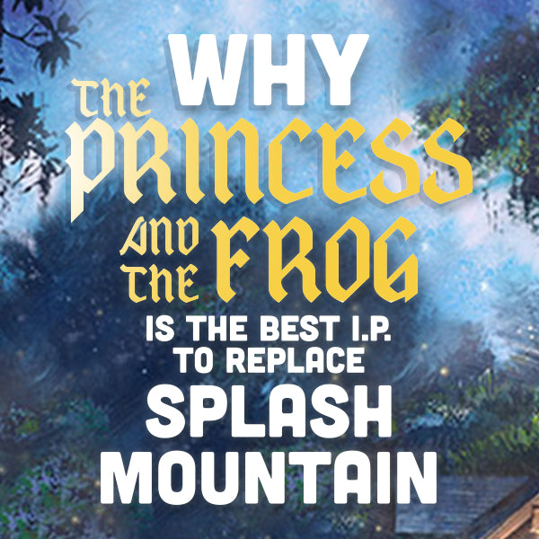 Why The Princess and the Frog is the Best I.P. to Replace Splash Mountain