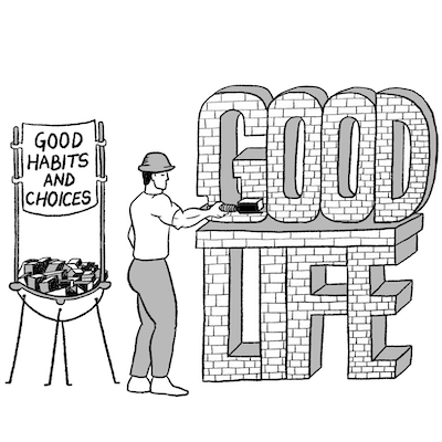 Good habits and choices make for a good life
