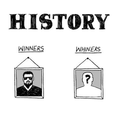 history prefers winners over whiners
