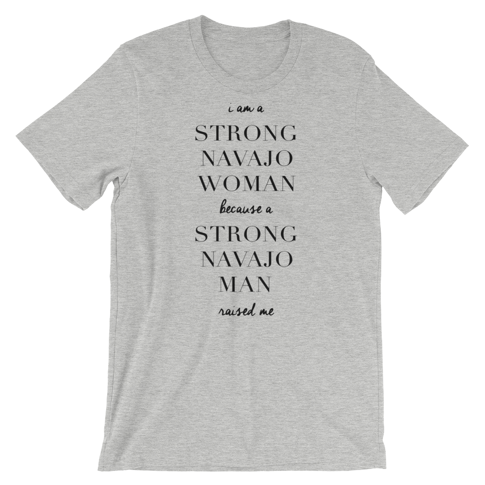 I am a Strong Navajo Woman because a Strong Navajo Man Raised me Unisex T-Shirt