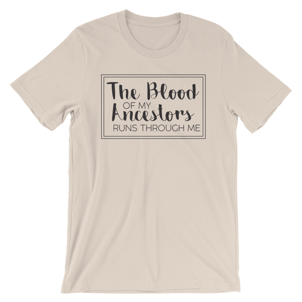 The Blood of my Ancestors Runs Through Me Short-Sleeve T-Shirt