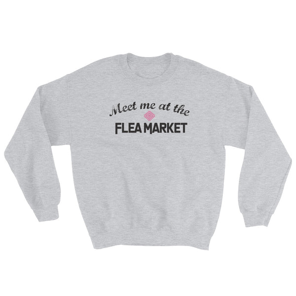 Meet me at the Flea Market Sweatshirt