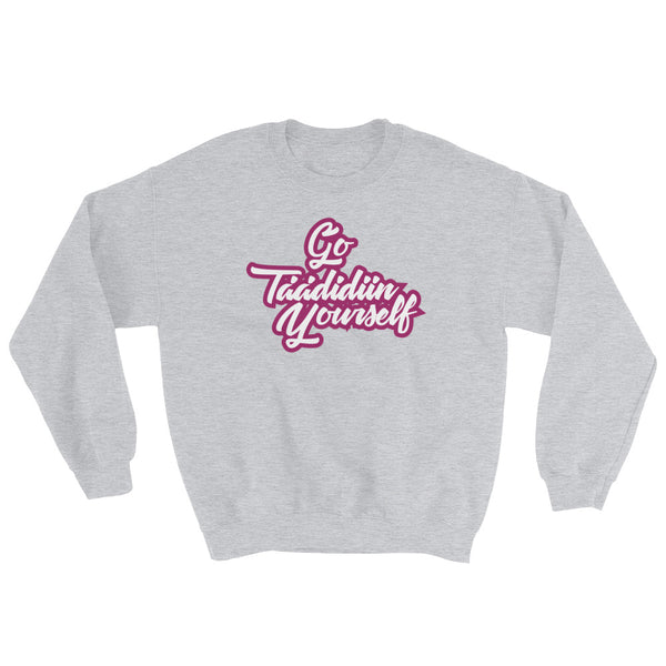 Go Taadidiin Yourself Sweatshirt