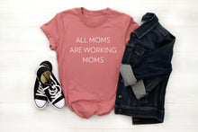 All Moms are Working Moms- Desert Rose Unisex Tee
