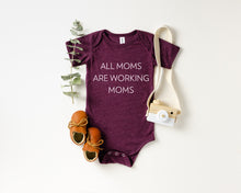All Moms Are Working Moms- Infant Onesie