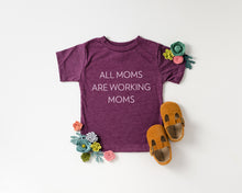 All Moms Are Working Moms- Toddler