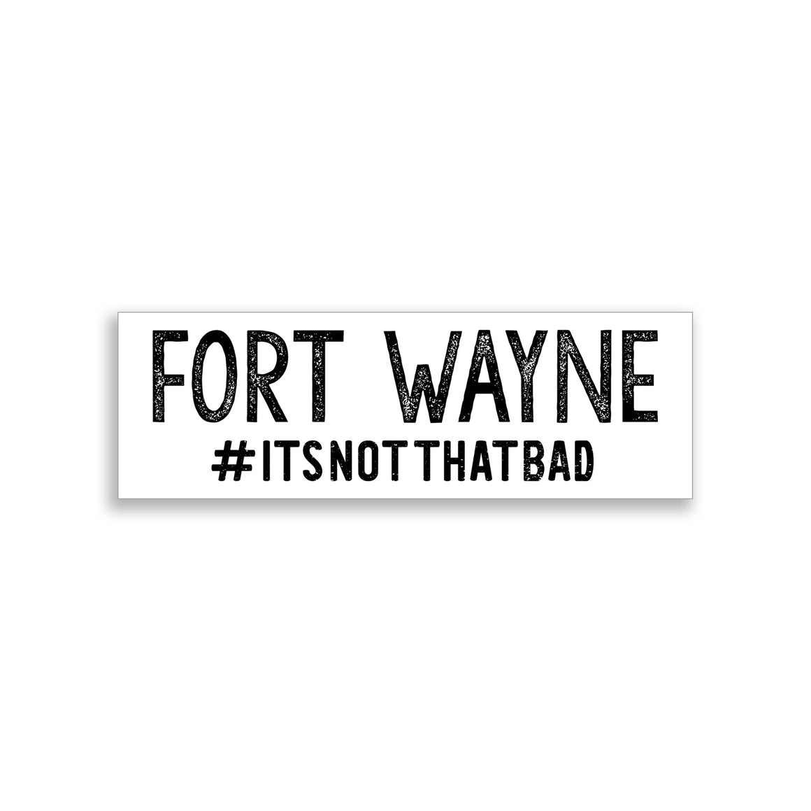 Fort Wayne #itsnotthatbad Sticker