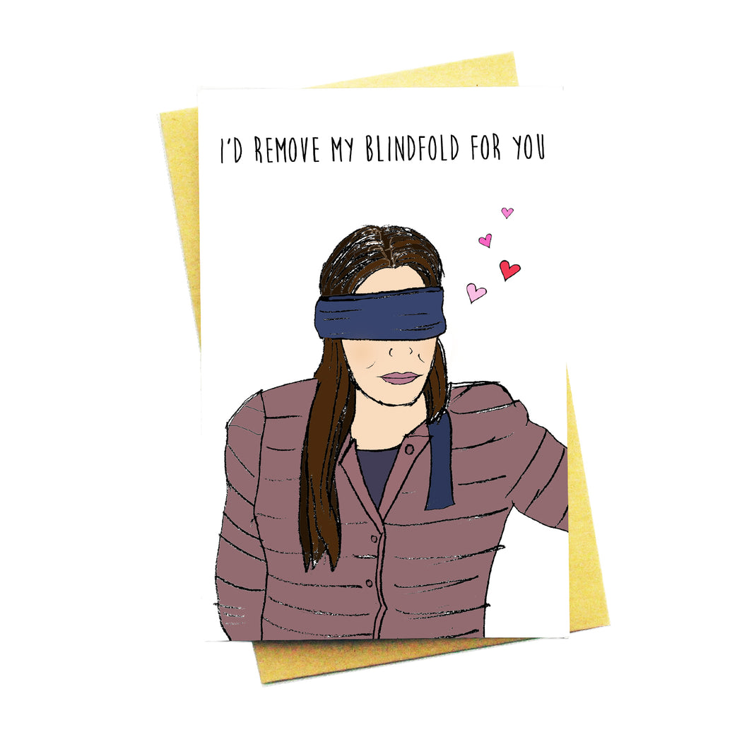 I'd Remove My Blindfold For You...Birdbox Card