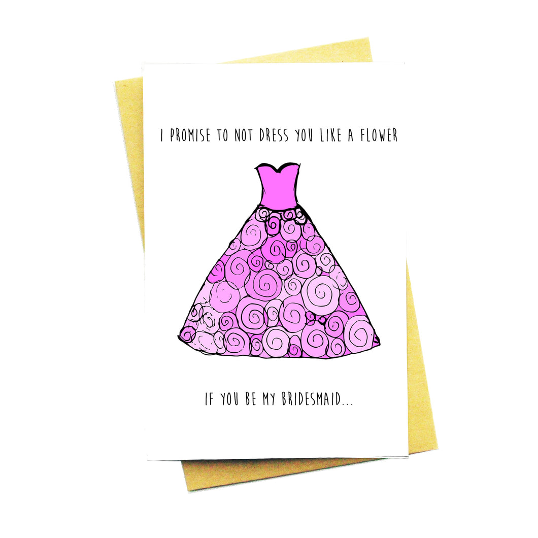 I Promise To Not Dress You Like A Flower...If You Be My Bridesmaid