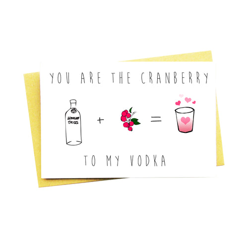 You Are The Cranberry To My Vodka