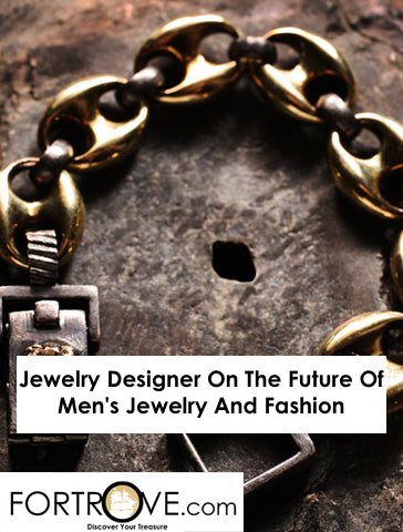 Jewelry Designer On The Future Of Men's Jewelry And Fashion